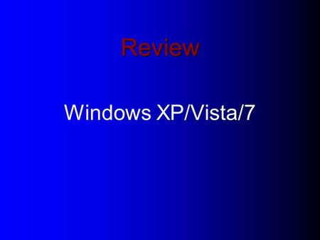 Review Windows XP/Vista/7. OS: Operating System The major tasks working on a operating system and Office 2010: Using GUI: The starting interface is desktop.