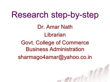 Research step-by-step Dr. Amar Nath Librarian Govt. College <strong>of</strong> Commerce Business Administration
