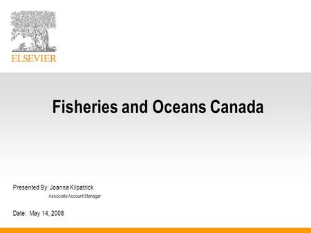 Fisheries and Oceans Canada Presented By: Joanna Kilpatrick Associate Account Manager Date: May 14, 2008.