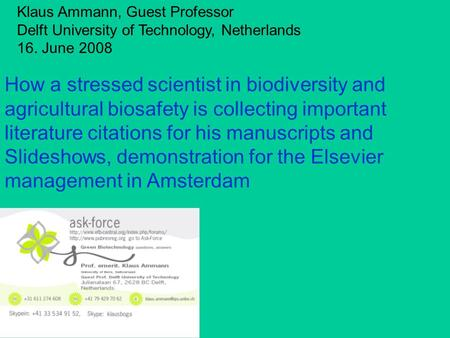Klaus Ammann, Guest Professor Delft University of Technology, Netherlands 16. June 2008 How a stressed scientist in biodiversity and agricultural biosafety.