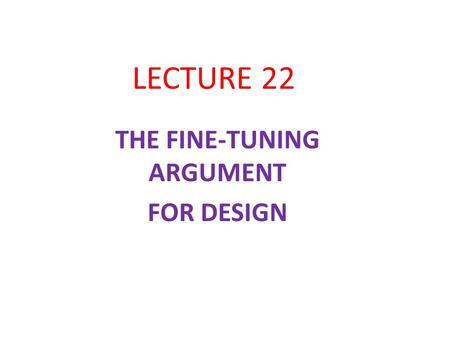 LECTURE 22 THE FINE-TUNING ARGUMENT FOR DESIGN. THE INITIAL COMPETITORS NATURALISTIC (SINGLE WORLD) HYPOTHESIS (NH 1 ): Reality consists of a single material,