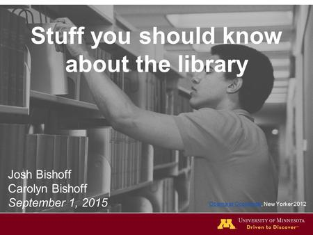 Stuff you should know about the library Josh Bishoff Carolyn Bishoff September 1, 2015 Obama at OccidentalObama at Occidental, New Yorker 2012.