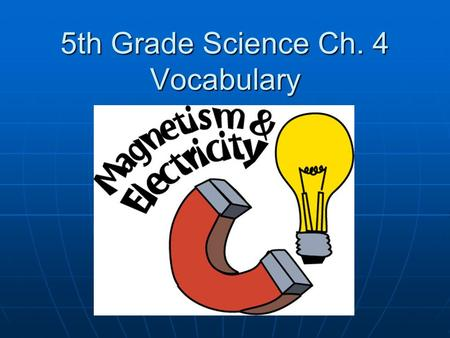 5th Grade Science Ch. 4 Vocabulary. Vocabulary in 5 th Grade Science Ch. 4 InsulatorElectric Field Electric ChargeResistance Parallel CircuitConductor.