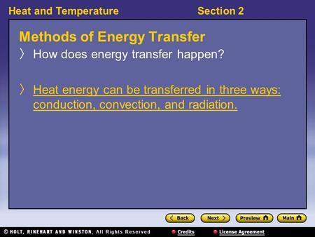Heat and TemperatureSection 2 Methods of Energy Transfer 〉 How does energy transfer happen? 〉 Heat energy can be transferred in three ways: conduction,