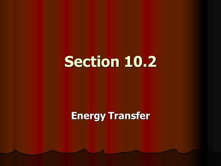 Section 10.2 Energy Transfer. Methods of Energy Transfer There are 3 methods of energy transfer. Conduction Conduction Convection Convection Radiation.
