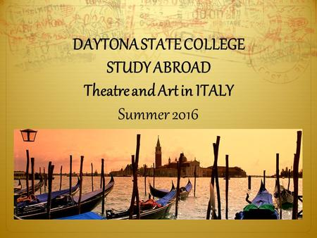 DAYTONA STATE COLLEGE STUDY ABROAD Theatre and Art in ITALY Summer 2016.