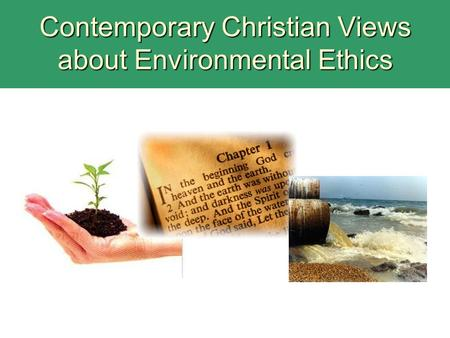 Contemporary Christian Views about Environmental Ethics.
