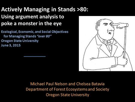 Michael Paul Nelson and Chelsea Batavia Department of Forest Ecosystems and Society Oregon State University Actively Managing in Stands >80: Using argument.