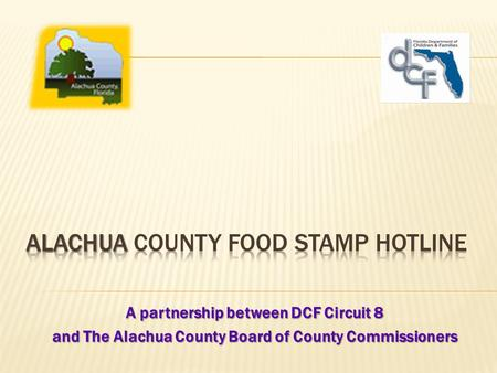 A partnership between DCF Circuit 8 and The Alachua County Board of County Commissioners.