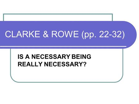 CLARKE & ROWE (pp. 22-32) IS A NECESSARY BEING REALLY NECESSARY?