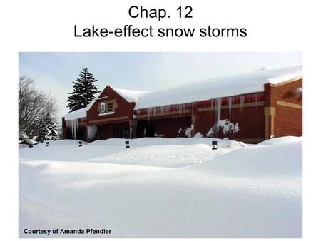 Chap. 12 Lake-effect snow storms. Lake effect snow bands over the Great Lakes on 9 Jan 2011.