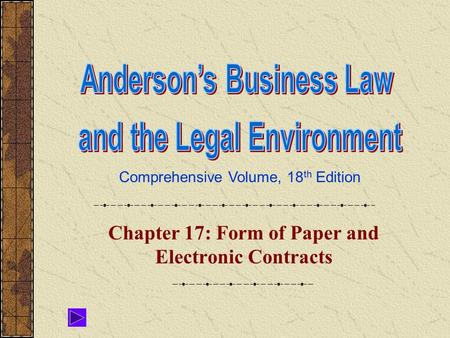 Comprehensive Volume, 18 th Edition Chapter 17: Form of Paper and Electronic Contracts.