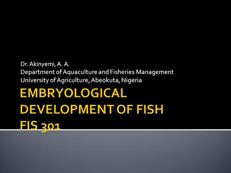 Dr. Akinyemi, A. A. Department of Aquaculture and Fisheries Management University of Agriculture, Abeokuta, Nigeria.