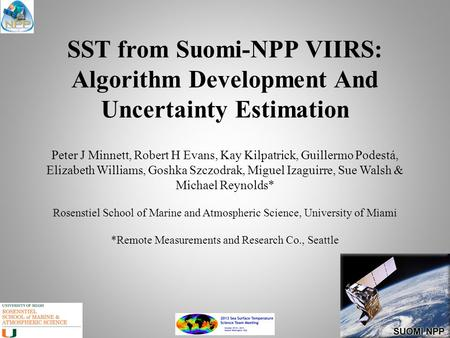 SST from Suomi-NPP VIIRS: Algorithm Development And Uncertainty Estimation Peter J Minnett, Robert H Evans, Kay Kilpatrick, Guillermo Podestá, Elizabeth.
