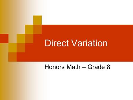 Direct Variation Honors Math – Grade 8. Get Ready for the Lesson It costs $2.25 per ringtone that you download on your cell phone. If you graph the ordered.