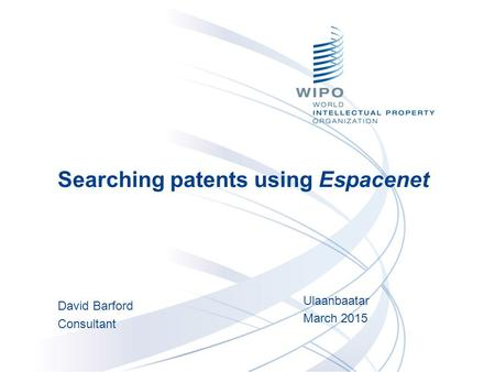 Searching patents using Espacenet David Barford Consultant Ulaanbaatar March 2015.