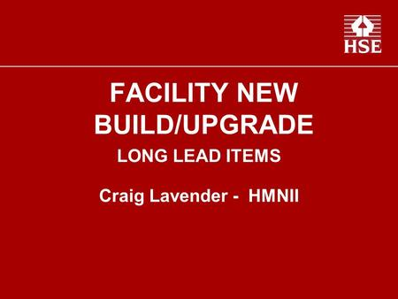 FACILITY NEW BUILD/UPGRADE LONG LEAD ITEMS Craig Lavender - HMNII.
