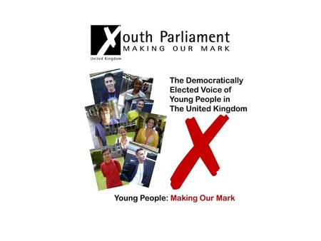  The UK Youth Parliament was launched in the House of Commons in July 1999  Members of the Youth Parliament (MYPs) are aged between 11 to 18.  Each.