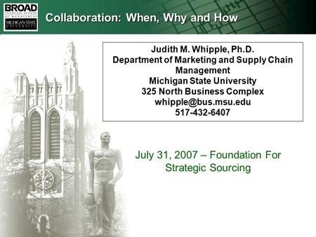 Judith M. Whipple, Ph.D. Department of Marketing and Supply Chain Management Michigan State University 325 North Business Complex 517-432-6407.