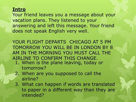 Intro Your friend leaves you a message about your vacation plans. They listened to your answering and left this message. Your friend does not speak English.