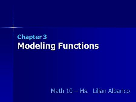 Chapter 3 Modeling Functions Math 10 – Ms. Lilian Albarico.