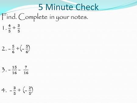 5 Minute Check. Tuesday, April 28 Lesson 7.4.4 Add and Subtract Unlike Fractions.