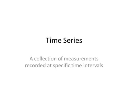 Time Series A collection of measurements recorded at specific time intervals.