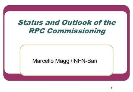 1 Status and Outlook of the RPC Commissioning Marcello Maggi/INFN-Bari.