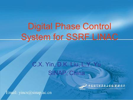 Digital Phase Control System for SSRF LINAC C.X. Yin, D.K. Liu, L.Y. Yu SINAP, China