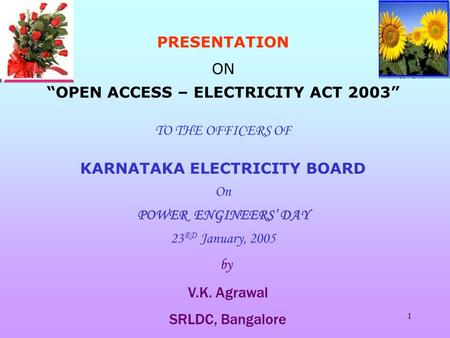 "1 PRESENTATION ON ""OPEN ACCESS – ELECTRICITY ACT 2003"" TO THE OFFICERS OF KARNATAKA ELECTRICITY BOARD On <strong>POWER</strong> ENGINEERS' DAY 23 RD January, 2005 by V.K."