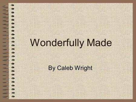 Wonderfully Made By Caleb Wright. Contents Page 1 Title page Page 2 Contents Page 3-4 Preschool Page 5-6 Favourites Page7-8 Best Friends Page 9-10 My.