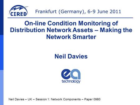 Frankfurt (Germany), 6-9 June 2011 Neil Davies – UK – Session 1: Network Components – Paper 0980 On-line Condition Monitoring of Distribution Network Assets.