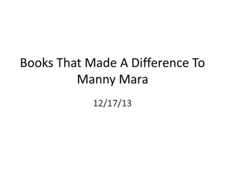 Books That Made A Difference To Manny Mara 12/17/13.