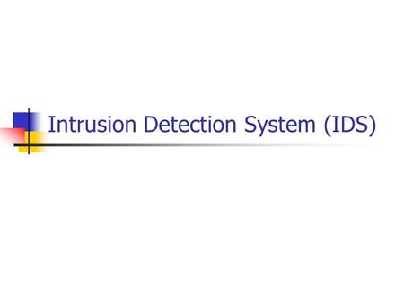 Intrusion Detection System (IDS). What Is Intrusion Detection Intrusion Detection is the process of identifying and responding to malicious activity targeted.