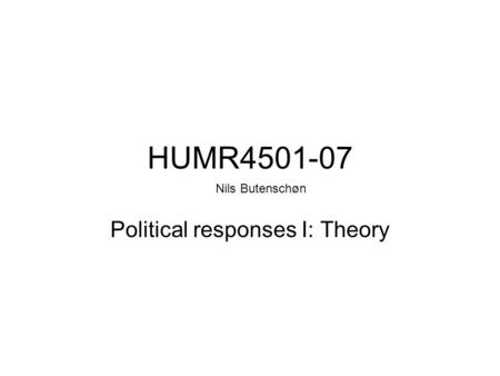 HUMR4501-07 Political responses I: Theory Nils Butenschøn.