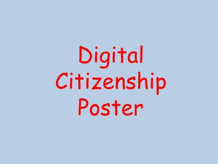 Digital Citizenship Poster. Opening/Objective: We will use Microsoft Word to create a Digital Citizenship Poster. Closing: I can use Microsoft Word to.