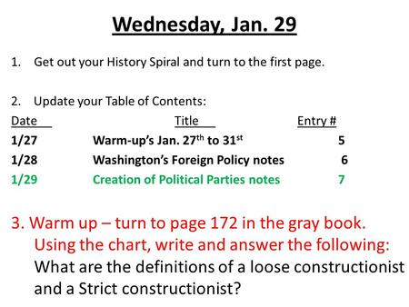 Wednesday, Jan. 29 1.Get out your History Spiral and turn to the first page. 2. Update your Table of Contents: DateTitleEntry # 1/27Warm-up's Jan. 27 th.
