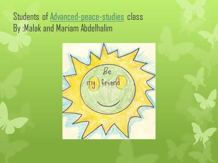 Students of Advanced-peace-studies class By :Malak and Mariam AbdelhalimAdvanced-peace-studies.