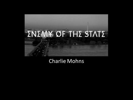 Charlie Mohns. Summary A lawyer becomes a target by a corrupt politician and his NSA goons when he accidentally receives key evidence to a serious politically.