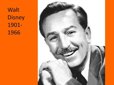 Walt Disney 1901- 1966. Steamboat Willie Steamboat Willie was the first cartoon Walt Disney made with sound. It featured his now famous character Mickey.