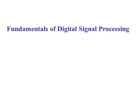 Fundamentals of Digital Signal Processing. Fourier Transform of continuous time signals with t in sec and F in Hz (1/sec). Examples: