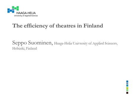 The efficiency of theatres in Finland Seppo Suominen, Haaga-Helia University of Applied Sciences, Helsinki, Finland.