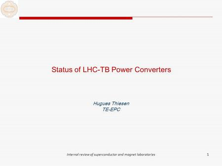 Internal review of superconductor and magnet laboratories1 Status of LHC-TB Power Converters Hugues Thiesen TE-EPC.