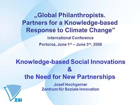 """Global Philanthropists. Partners for a Knowledge-based Response to Climate Change"" International Conference Portoroz, June 1 st – June 3 rd, 2008 Knowledge-based."