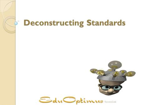 Deconstructing Standards SuccessLink. What we know today does not make yesterday wrong, it makes tomorrow better. Carol Commodore.