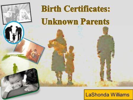 LaShonda Williams. HistoryBackground Birth Certificate QuestionEmotionsImaginationSearchSurrender.