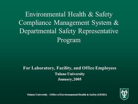 Tulane University - Office of Environmental Health & Safety (OEHS) Environmental Health & Safety Compliance Management System & Departmental Safety Representative.