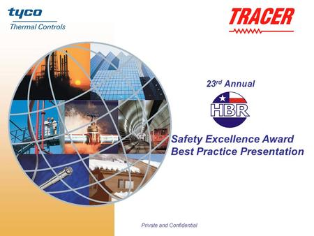 Private and Confidential 23 rd Annual Safety Excellence Award Best Practice Presentation.