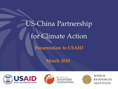 US-China Partnership for Climate Action Presentation to USAID March 2010.