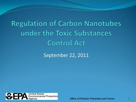 September 22, 2011 Office of Pollution Prevention and Toxics1.